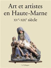 Art et artistes en Haute-Marne XVe-XIXe siècle