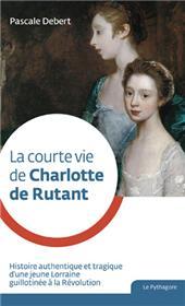 Courte vie de Charlotte de Rutant (La)