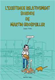 Existence relativement sordide de Martin Grospeiller (L')