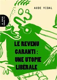Revenu garanti : une utopie libérale (Le)