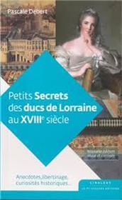 Petits secrets des ducs de Lorraine au XVIII siècle